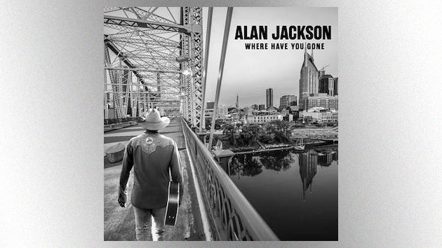 'Where Have You Gone': Alan Jackson shares the title track of his first new album in six years