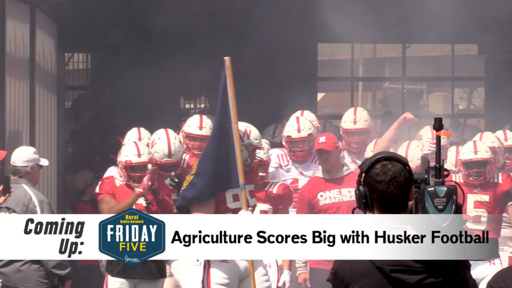 Agriculture Scores Big with Husker Football – Friday Five (August 30, 2019)